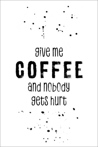Póster Premium Give me coffee and nobody gets hurt