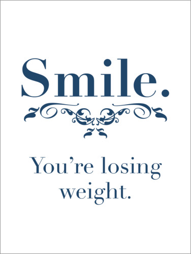 Póster Premium Smile, you're losing weight