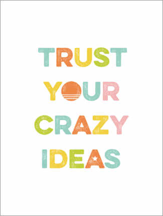Póster Premium Trust your crazy ideas