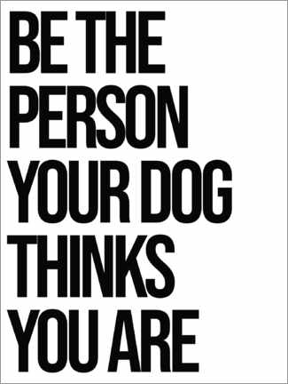 Póster Premium Be the person your dog thinks you are