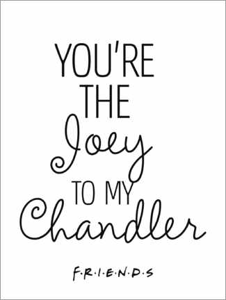 Póster Premium  Friends quote - Joey to my Chandler