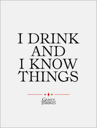 Póster Premium  GOT movie quote - I drink and I know things