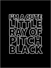 Póster Premium I'm a Cute Little Ray of Pitch Black