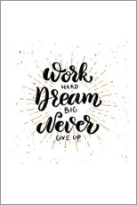 Quadro em acrílico  Work hard, dream big, never give up - Typobox