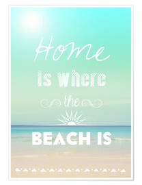 Póster Premium Home is where the beach is