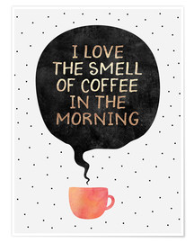 Póster Premium I love the smell of coffee in the morning