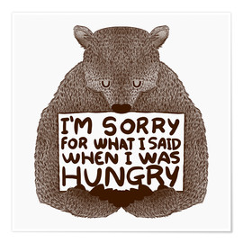 Póster Premium  I'm Sorry For What I Said When I Was Hungry - Tobe Fonseca