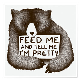 Póster Premium Feed Me And Tell Me I'm Pretty Bear