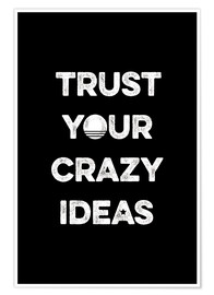 Póster Premium  Trust your crazy ideas - Typobox