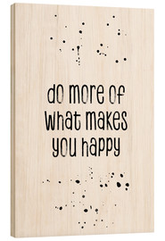 Quadro de madeira  Do more of what makes you happy - Melanie Viola