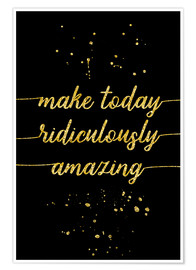 Póster Premium TEXT ART GOLD Make today ridiculously amazing