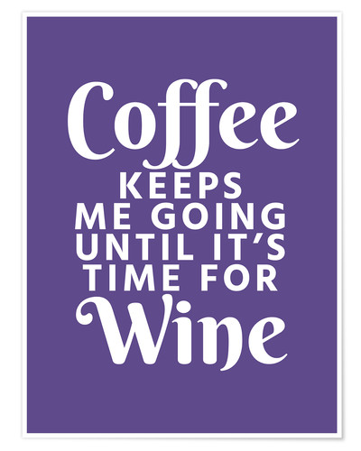 Póster Premium Coffee Keeps Me Going Until It's Time For Wine Ultra Violet