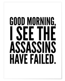 Póster Premium Good Morning I See The Assasins Have Failed