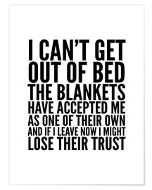 Póster Premium I Can't Get Out of Bed the Blankets Have Accepted Me As One of Their Own