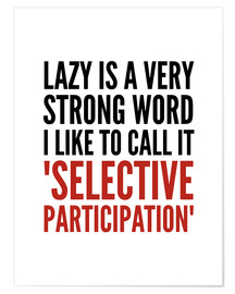 Póster Premium Lazy is a Very Strong Word I Like to Call it Selective Participation