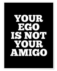 Póster Premium Your Ego is Not Your Amigo