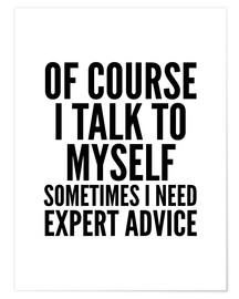 Póster Premium Of Course I Talk To Myself Sometimes I Need Expert Advice