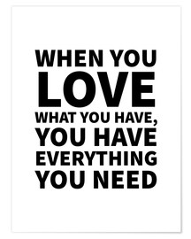 Póster Premium When You Love What You Have, You Have Everything You Need