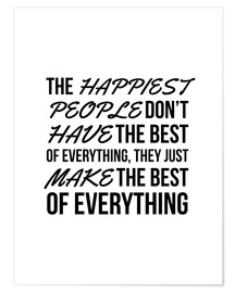 Póster Premium The Happiest People Don't Have the Best of Everything, They Just Make the Best of Everything