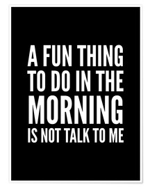 Póster Premium A Fun Thing To Do In The Morning Is Not Talk To Me Black