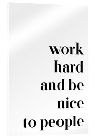Quadro em acrílico  Work hard and be nice to people - Pulse of Art