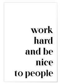Póster Premium  Work hard and be nice to people - Pulse of Art